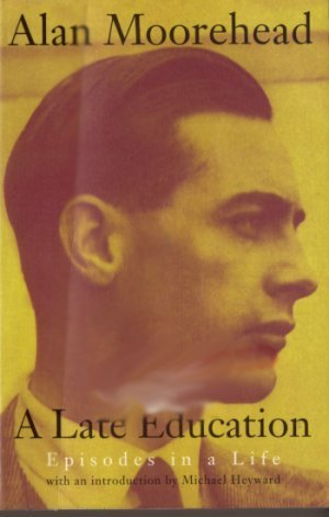 A Late Education. Episodes in a Life  by  Alan Moorehead