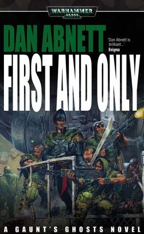 First and Only (Warhammer 40,000) (Gaunts Ghosts, #1)  by  Dan Abnett
