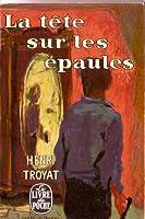 La Tete Sur Les Epaules Henri Troyat