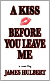 A Kiss Before You Leave Me James  Hulbert