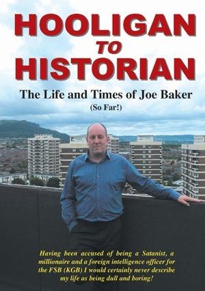 Hooligan to Historian  by  Joe Baker