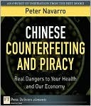 Chinese Counterfeiting and Piracy: Real Dangers to Your Health and Our Economy  by  Peter Navarro