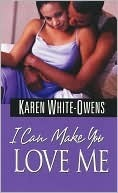 I Can Make You Love Me  by  Karen White-Owens