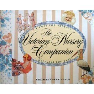 The Victorian Nursery Companion: A Posy for Parents, a Keepsake for Baby  by  Sarah Ban Breathnach