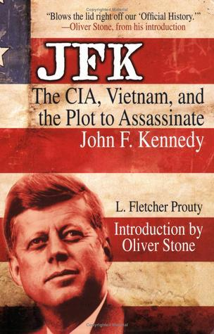 JFK: The CIA, Vietnam and the Plot to Assassinate John F. Kennedy  by  L. Fletcher Prouty