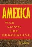 Amexica: War Along the Borderline Ed Vulliamy