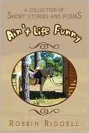 Aint Life Funny  by  Robbin Ridgell