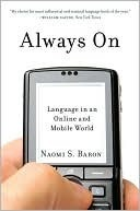 Always On: Language in an Online and Mobile World Naomi S. Baron