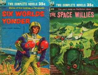 The Space Willies / Six Worlds Yonder  by  Eric Frank Russell