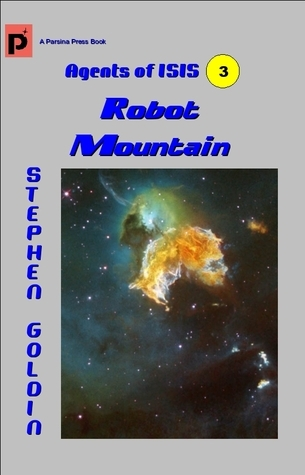Robot Mountain (Agents of ISIS,#3) Stephen Goldin