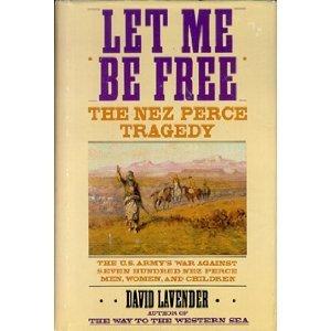 Let Me Be Free: The Nez Perce Tragedy David Lavender