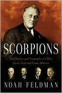 Scorpions: The Battles and Triumphs of FDRs Great Supreme Court Justices  by  Noah Feldman