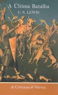 A última batalha (As crônicas de Nárnia, #7)  by  C.S. Lewis