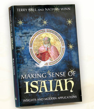 Making Sense of Isaiah: Insights and Modern Applications Terry Ball