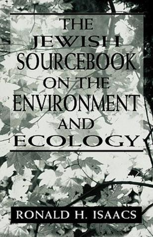 The Jewish Sourcebook on the Environment and Ecology  by  Ronald Isaacs