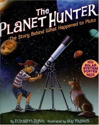 The Planet Hunter: The Story Behind What Happened to Pluto  by  Elizabeth Rusch