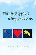 The Unstoppable Kitty Madison  by  Tracy Lee Fitch
