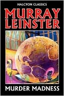 Murder Madness  by  Murray Leinster by Murray Leinster