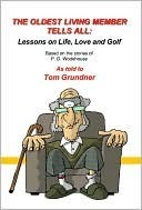The Oldest Living Member Tells All: Lessons on Life, Love and Golf  by  P.G. Wodehouse