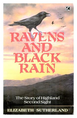 Ravens and Black Rain: Story of Highland Second Sight Elizabeth Sutherland