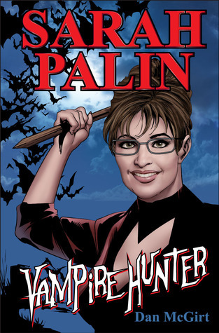 Sarah Palin: Vampire Hunter  by  Dan McGirt