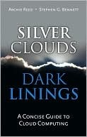 Silver Clouds, Dark Linings: A Concise Guide to Cloud Computing Archie Reed