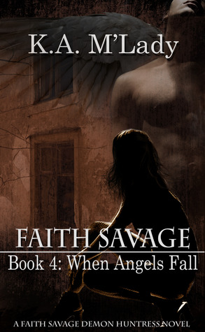 When Angels Fall (Faith Savage: Demon Huntress #4)  by  K.A. M'Lady