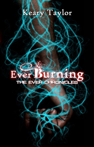 Ever Burning (Ever Chronicles, #1) Keary Taylor