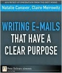 Writing E-Mails That Have a Clear Purpose Natalie Canavor