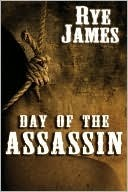 Day of the Assassin  by  Rye James