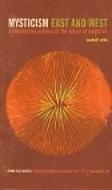Mysticism: East and West: A Comparative Analysis of the Nature of Mysticism Rudolf Otto
