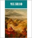 The Essential Max Brand Collection (13 books) Max Brand