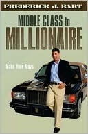 Middle Class to Millionaire  by  Frederick Bart
