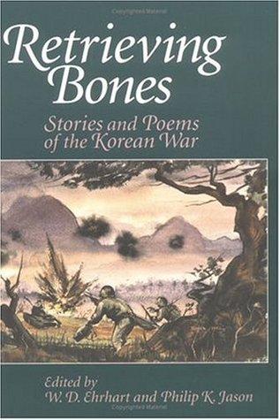Retrieving Bones: Stories and Poems of the Korean War Philip K. Jason