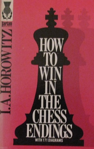 How to Win in the Chess Endings Israel A. Horowitz