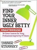 Find Your Inner Ugly Betty: 25 Career Lessons for Young Professionals Inspired  by  TV Shows by Tanner Stransky