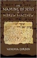 Naming of Jesus in Hebrew Matthew  by  Nehemia Gordon