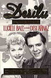 Desilu: The Story of Lucille Ball and Desi Arnaz  by  Coyne S. Sanders
