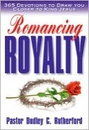 Romancing Royalty Pastor Dudley G. Rutherford