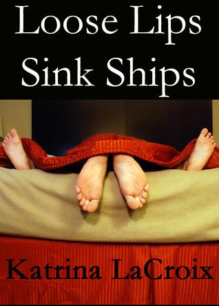 Loose Lips Sink Ships Katrina LaCroix
