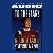 To The Stars: The Autobiography of Star Treks Mr. Sulu  by  George Takei
