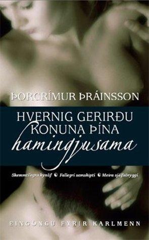 Hvernig gerirðu konuna þína hamingjusama Þorgrímur Þráinsson