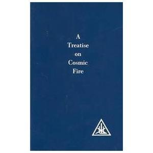 A Treatise on Cosmic Fire Alice A. Bailey
