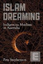 Islam Dreaming: Indigenous Muslims in Australia Peta Stephenson