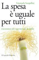 La Spesa È Uguale Per Tutti: Lavventura Dei Supermercati In Italia  by  Emanuela Scarpellini