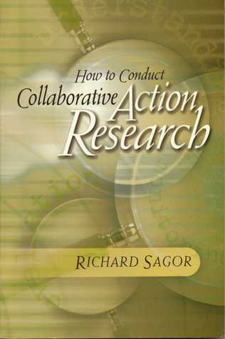 How to Conduct Collaborative Action Research Richard D. Sagor