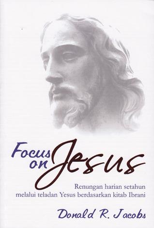 Focus on Jesus Donald R. Jacobs