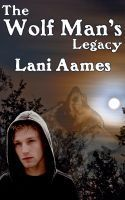 The Wolf Mans Legacy  by  Lani Aames