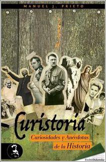 Curistoria, curiosidades y anécdotas de la Historia  by  Manuel Jesús Prieto Martín
