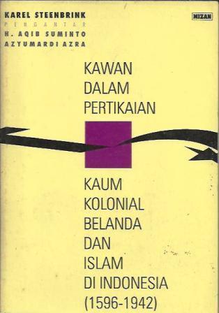 Kawan dalam Pertikaian: Kaum Kolonial Belanda dan Islam di Indonesia 1596-1942 Karel A. Steenbrink